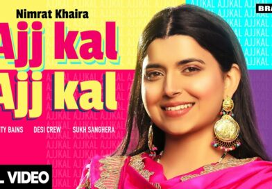 Ajj Kal Ajj Kal – Lyrics Meaning in English – Nimrat Khaira